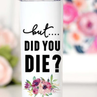 But Did You Die Travel Cup