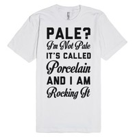 I'm Not Pale It's Called Porcelain-Unisex White T-Shirt
