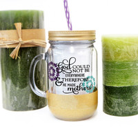 God could not be everywhere & therefore he made mothers * Personalized Tumbler  * Custom tumbler *  Personalized gift * Mothers gift