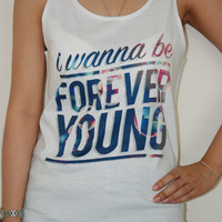 I Wanna Be Forever Young One Direction Shirt Women Tank Top T Shirt Size S,M,L