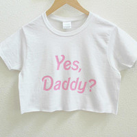 Yes, Daddy? Graphic Print Women's Crop Shirt S M L Xl Xxl 3Xl