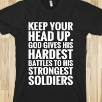 KEEP YOUR HEAD UP. GOD GIVES HIS HARDEST BATTLES TO HIS STRONGEST SOLDIERS T-SHIRT (WHITE ICL02)