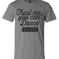 Trust Me You Can Dance - Bourbon
