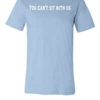 You can't sit with us - Unisex T-shirt