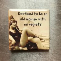 Destined To Be An Old Woman With No Regrets Fridge Magnet