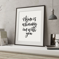 Is,Home Is Wherever I'm With You,Home Decor,Typographic Print,Wall ArtWork,Home Sign,Quote Prints,Typography Print,Watercolor Print