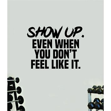 Show Up Quote Wall Decal Sticker Vinyl Art Wall Bedroom Room Home Decor Inspirational Motivational Sports Lift Gym Fitness Girls Train Beast