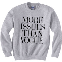 More Issues Than Vogue Sweatshirt Hipster Swag Dope Cara Tumblr Ladies MensSoft Unisex and Ladies sizes available High quality Screenprint
