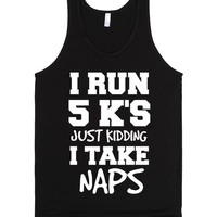 I run 5K's just kidding I take naps 2