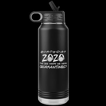 Quarantine Birthday Water Bottle Funny Gift for Friends 2020 The One Where We Were Quarantined Birthday Gift for Best Friend Insulated 32oz BPA Free