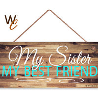 "Sister Sign, My Sister My Best Friend 6""x14"" Sign, Rustic Housewarming Gift, Gift For Sister, Gift For Her, Best Friends, Made To Order"