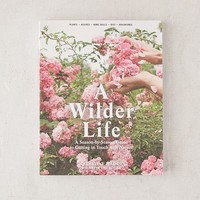 A Wilder Life: A Season-By-Season Guide To Getting In Touch With Nature By Celestine Maddy | Urban Outfitters