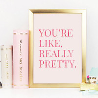 You're Like Really Pretty Print, Desk Accessories, Printable Quote, Pink Watercolor, Inspirational Quote, Pink Home Decor, Printable Art