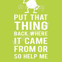 YOU CHOOSE COLOR- Put That Thing Back Where It Came From Or So Help Me- Mike Wasowski- Monsters, Inc. print- Lime Color shown