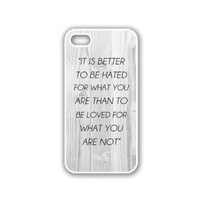 Quote - It Is Better To Be Hated For What You Are White Wood iPhone 5 White Case - For iPhone 5/5G White - Designer TPU Case Verizon AT&T Sprint