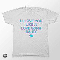 I Love You Like a Love Song Baby - Selena Gomez Lyric Inspired White Unisex T-Shirt - Sizes - Medium Large