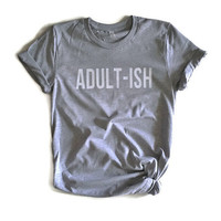 Adultish tee Adult-ish unisex tee Grey adult shirt ADULT-ISH tshirt Gym shirt humor Adultish shirt