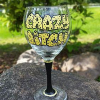 Crazy Bitch hand painted wine glass