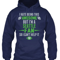 I Hate Being This Awesome But I'm A Seattle Fan So I Can't Help It