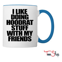 I Like Doing Hoodrat Stuff With My Friends Coffee & Tea Mug