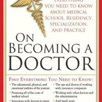 On Becoming a Doctor: Everything You Need to Know about Medical School, Residency, Specialization, and Practice