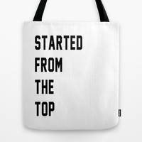 Started From The Top Tote Bag by productoslocos | Society6