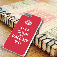 Keep Calm And Call My Big iPhone 6 Plus | iPhone 6S Plus Case