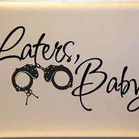 50 Shades of Grey Laters Baby Vinyl Decal for Macbook Laptop or Window