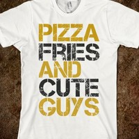 PIZZA FRIES AND CUTE GUYS AMERICAN MADE TEE T SHIRT
