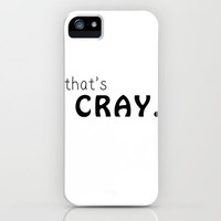 that's cray. iPhone Case by julescamsoup   Society6