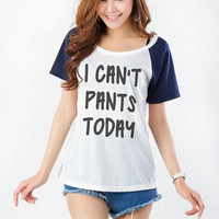 I can't pants today TShirt Fashion Funny Saying Humor Women Girl Grunge Sassy Cute Gifts Tops Lazy Teenager Instagram Blogger Cute Present