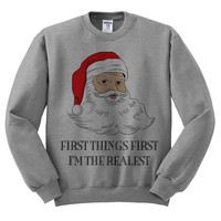 Grey Crewneck First Things First I'm The Realest Santa Ugly Christmas Sweatshirt Sweater Jumper Pullover