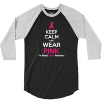 Keep Calm And Wear Pink (For Breast Cancer Awareness) 3/4 Sleeve Shirt