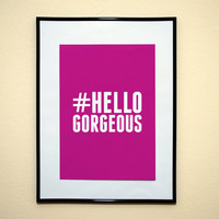 Hashtag Hello Gorgeous Funny Girl Movie Quote Typography Print 8x10 Inches Buy 2 Get 1 Free (Print Number 69)