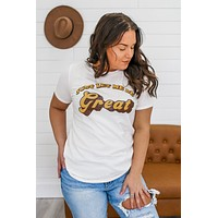 Let Me Be Great Graphic Tee