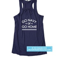 Go Navy or Go Home Racerback Tank Top Shirt, Navy tank top, Navy wife tank top, Navy girlfriend shirt, navy clothing, I love my sailor