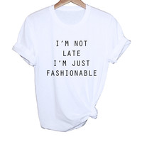 I'm Not Late I'm Just Fashionable Tee