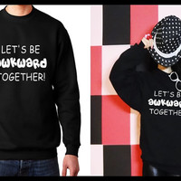 Let's be awkward together Matching Couple Unisex T-shirt/ Sweatshirt (Gift for Couples)