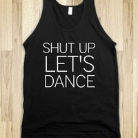SHUT UP LET'S DANCE - glamfoxx.com - Skreened T-shirts, Organic Shirts, Hoodies, Kids Tees, Baby One-Pieces and Tote Bags