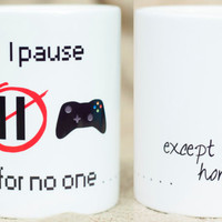 I Pause for No One Except You - Gamer Coffee Mug