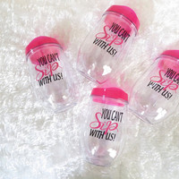 You can't Sip with us * Personalized 10oz Stemless Acrylic Bev2Go * wine cup * birthday gift * bachelorette party gift