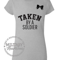 Custom Taken by a Soldier TShirt, Army, Air Force, Marines, Navy, Military Wife, Fiance, Girlfriend, Workout