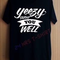 Yeezy Taught You Well Shirt Kanye West Shirts T Shirt T-Shirt TShirt Tee Shirt No Side Seams Unisex - Size S M L XL