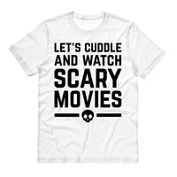 Let's Cuddle and Watch Scary Movies T-Shirt