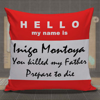 Hello My Name Is Inigo Montoya Pillow Case pillow case, pillow cover, cute and awesome pillow covers