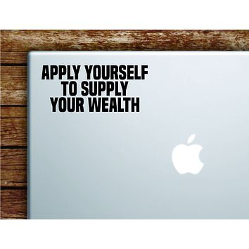 Apply Yourself Supply Your Wealth Laptop Wall Decal Sticker Vinyl Art Quote Macbook Decor Car Window Truck Kids Baby Teen Inspirational Girls Boys