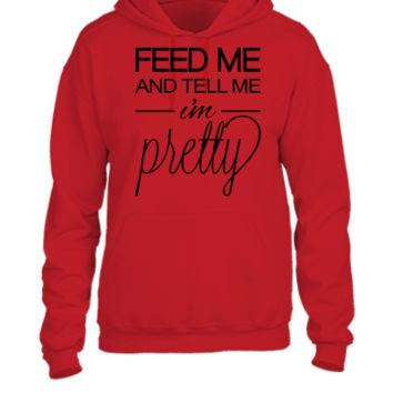Feed Me and Tell Me I'm Pretty - UNISEX HOODIE