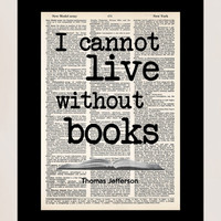 I Cannot Live Without Books - Thomas Jefferson Quote - Book Lover Gift  - Quote - Dictionary Art Print