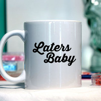 Laters Baby- Fifty shades of grey  - Ceramic coffee mug - funny sayings
