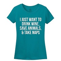 I Just Want To Drink Wine, Save Animals, And Take Naps - Women's Tee Shirt (Size Small)